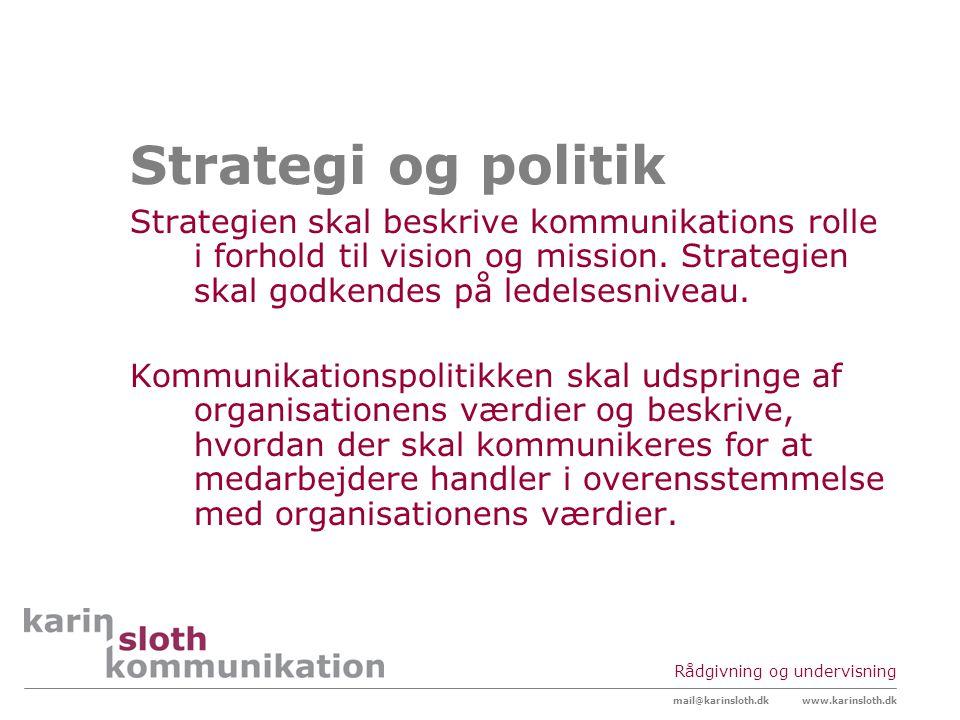 Strategi og politik Strategien skal beskrive kommunikations rolle i forhold til vision og mission. Strategien skal godkendes på ledelsesniveau.