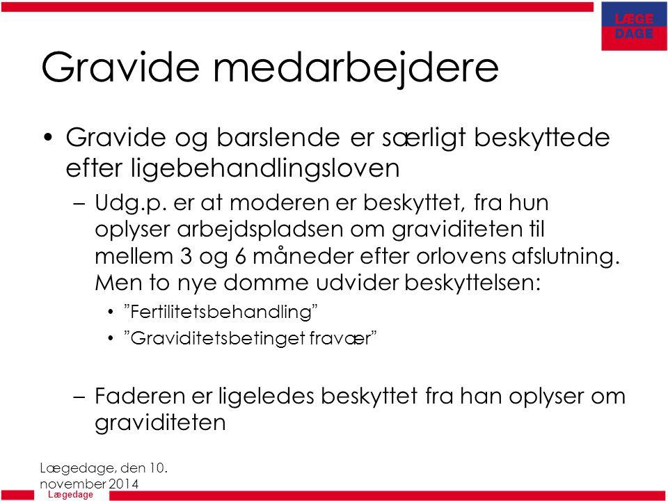 Gravide medarbejdere Gravide og barslende er særligt beskyttede efter ligebehandlingsloven.