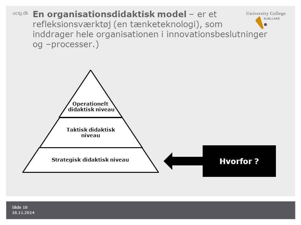 En organisationsdidaktisk model – er et refleksionsværktøj (en tænketeknologi), som inddrager hele organisationen i innovationsbeslutninger og –processer.)