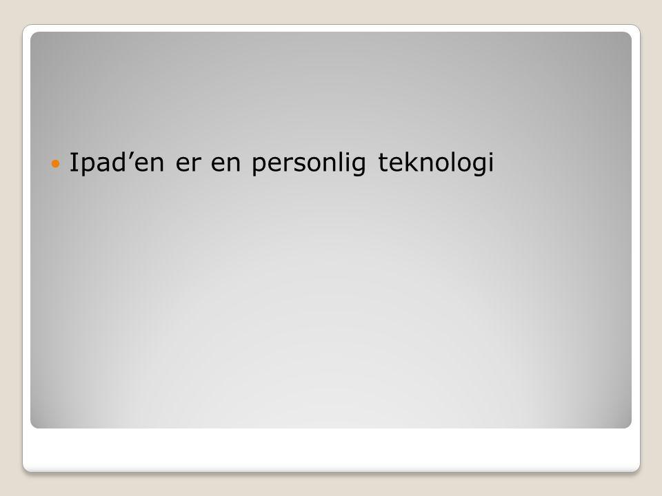 Ipad'en er en personlig teknologi