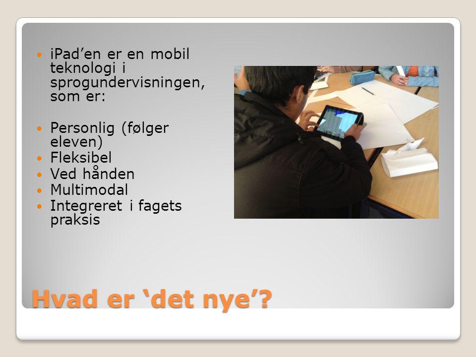 iPad'en er en mobil teknologi i sprogundervisningen, som er: