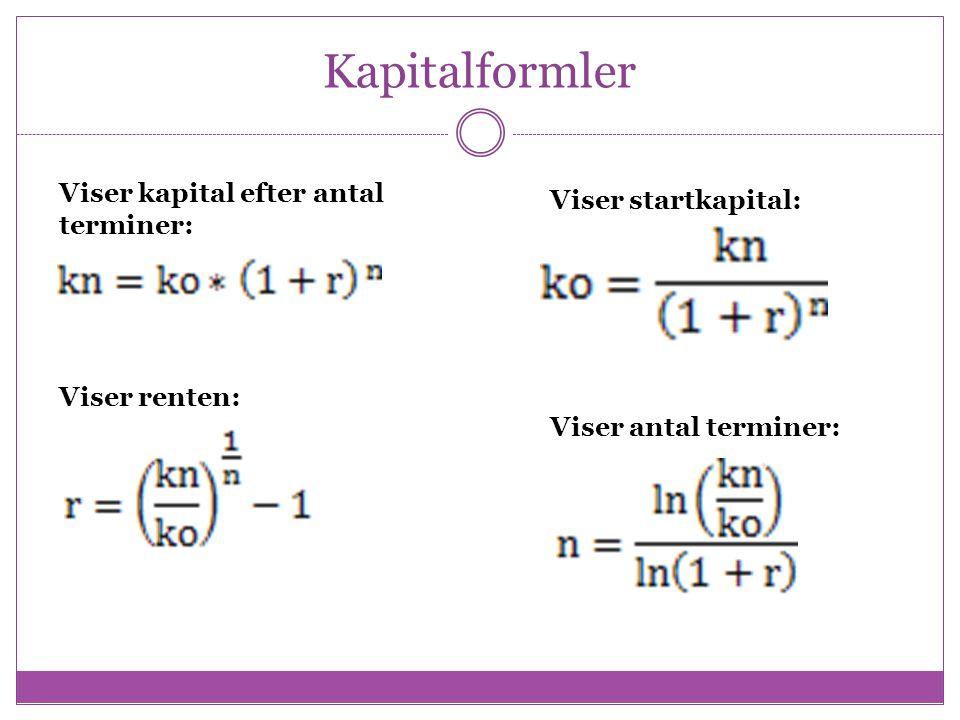 Kapitalformler Viser kapital efter antal terminer: Viser startkapital: