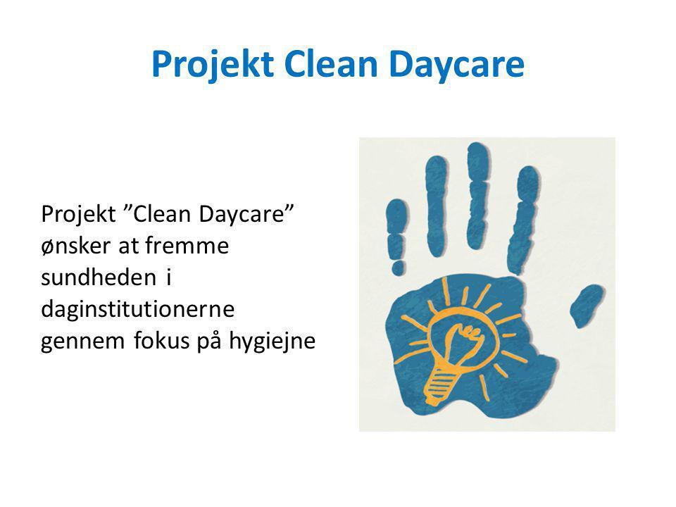 Projekt Clean Daycare Projekt Clean Daycare ønsker at fremme sundheden i daginstitutionerne gennem fokus på hygiejne.