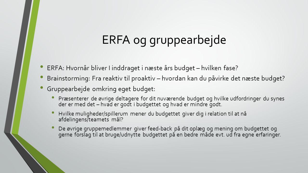 ERFA og gruppearbejde ERFA: Hvornår bliver I inddraget i næste års budget – hvilken fase