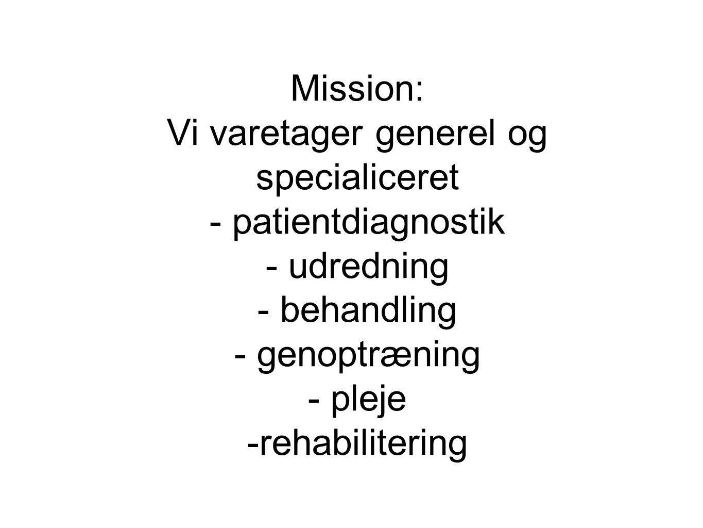 Mission: Vi varetager generel og specialiceret - patientdiagnostik - udredning - behandling - genoptræning - pleje -rehabilitering