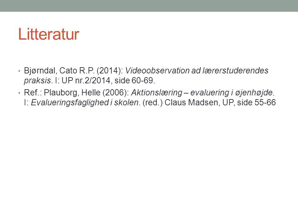Litteratur Bjørndal, Cato R.P. (2014): Videoobservation ad lærerstuderendes praksis. I: UP nr.2/2014, side 60-69.
