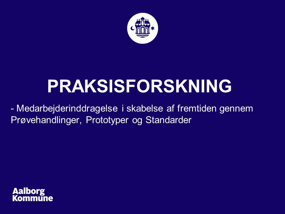 PRAKSISFORSKNING - Medarbejderinddragelse i skabelse af fremtiden gennem Prøvehandlinger, Prototyper og Standarder.