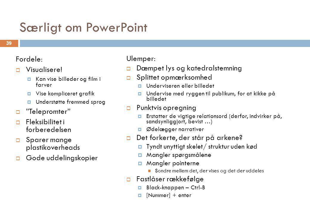 Særligt om PowerPoint Fordele: Visualisere! Telepromter