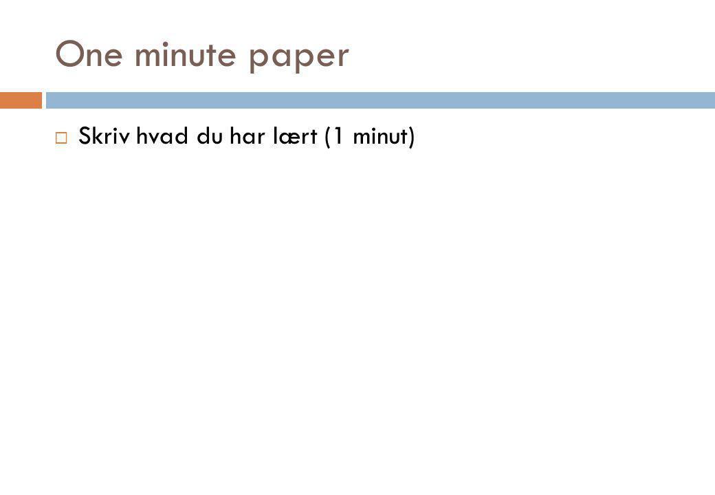 One minute paper Skriv hvad du har lært (1 minut)
