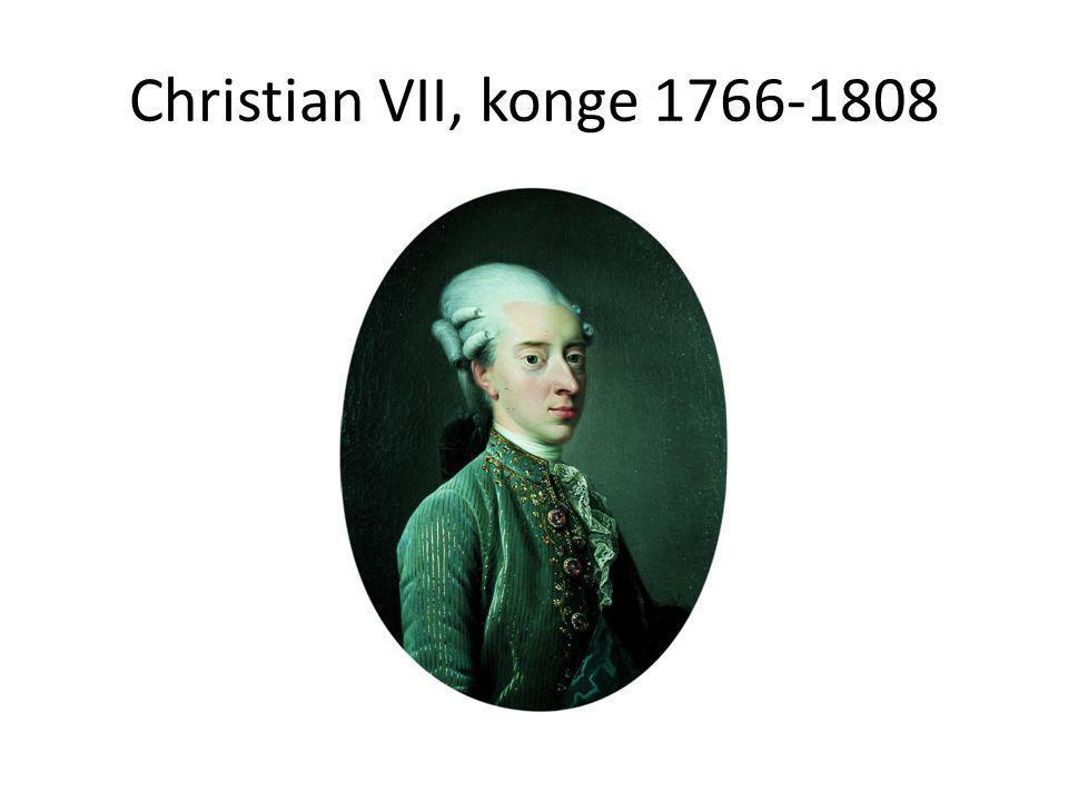 Christian VII, konge 1766-1808