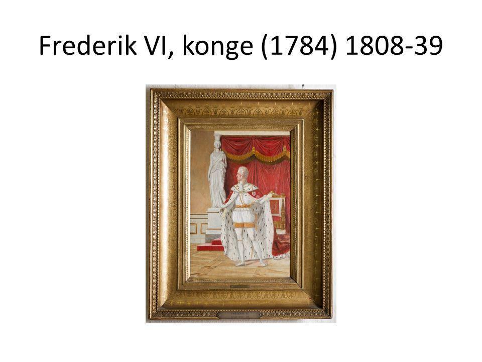 Frederik VI, konge (1784) 1808-39