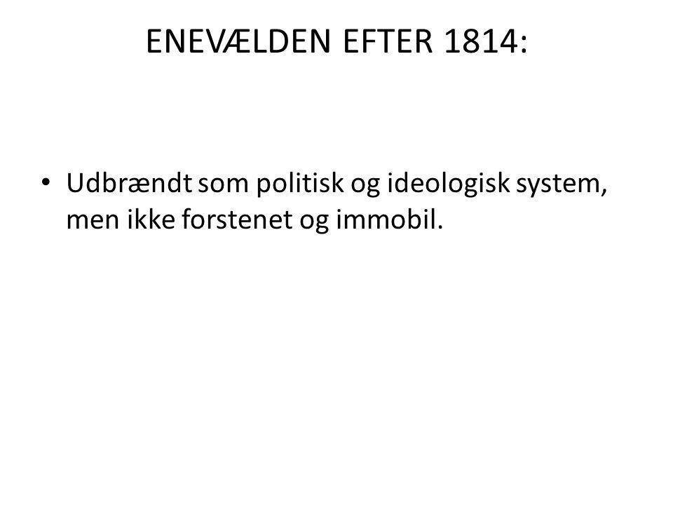 ENEVÆLDEN EFTER 1814: Udbrændt som politisk og ideologisk system, men ikke forstenet og immobil.