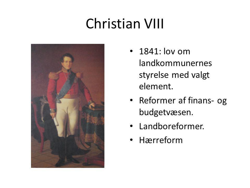 Christian VIII 1841: lov om landkommunernes styrelse med valgt element. Reformer af finans- og budgetvæsen.