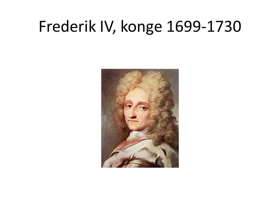 Frederik IV, konge 1699-1730
