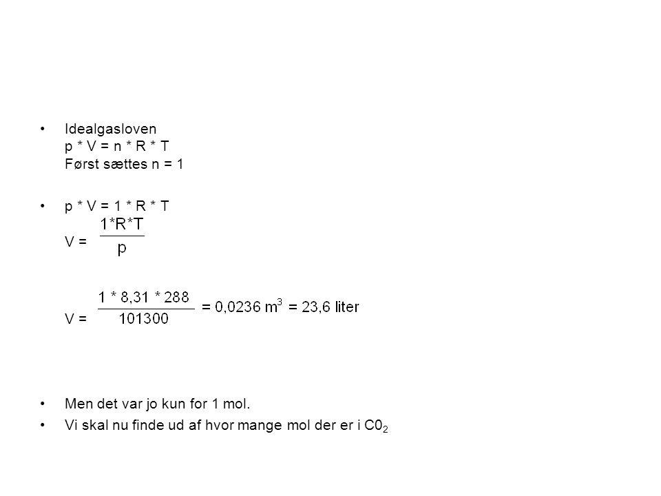 Idealgasloven p * V = n * R * T Først sættes n = 1