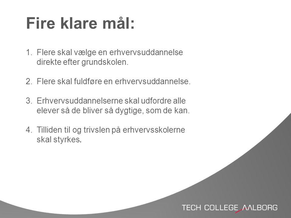 Fire klare mål: Flere skal vælge en erhvervsuddannelse direkte efter grundskolen. Flere skal fuldføre en erhvervsuddannelse.