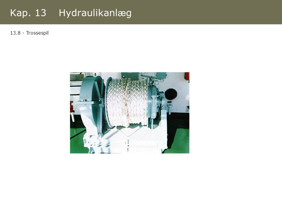 Kap. 13 Hydraulikanlæg 13.8 - Trossespil