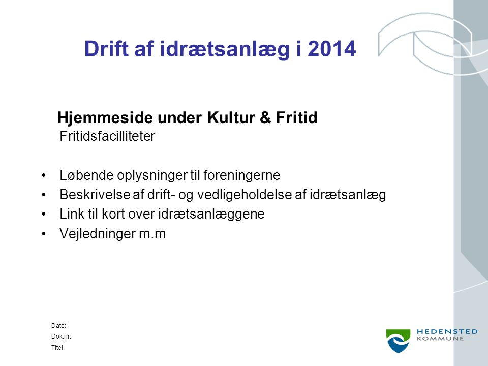 Drift af idrætsanlæg i 2014 Hjemmeside under Kultur & Fritid Fritidsfacilliteter. Løbende oplysninger til foreningerne.