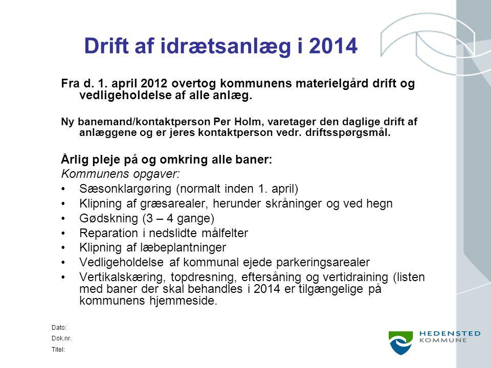 Drift af idrætsanlæg i 2014 Fra d. 1. april 2012 overtog kommunens materielgård drift og vedligeholdelse af alle anlæg.