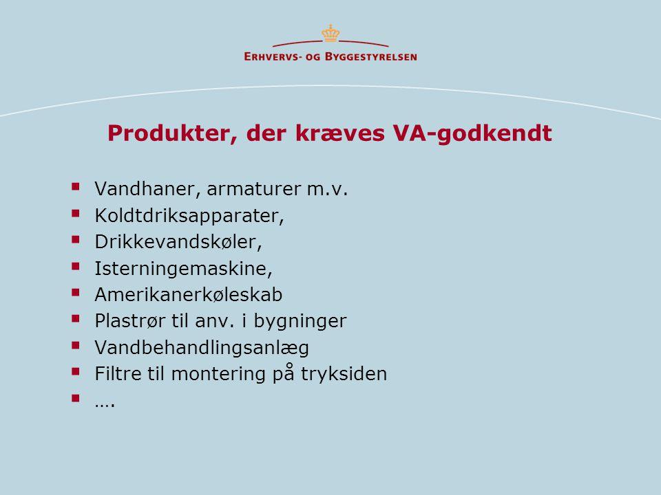 Produkter, der kræves VA-godkendt