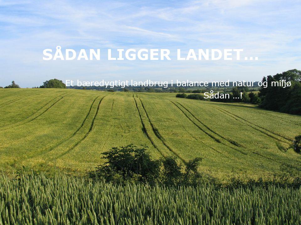 Et bæredygtigt landbrug i balance med natur og miljø Sådan …!