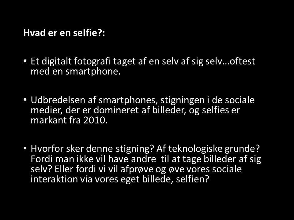 Hvad er en selfie : Et digitalt fotografi taget af en selv af sig selv…oftest med en smartphone.