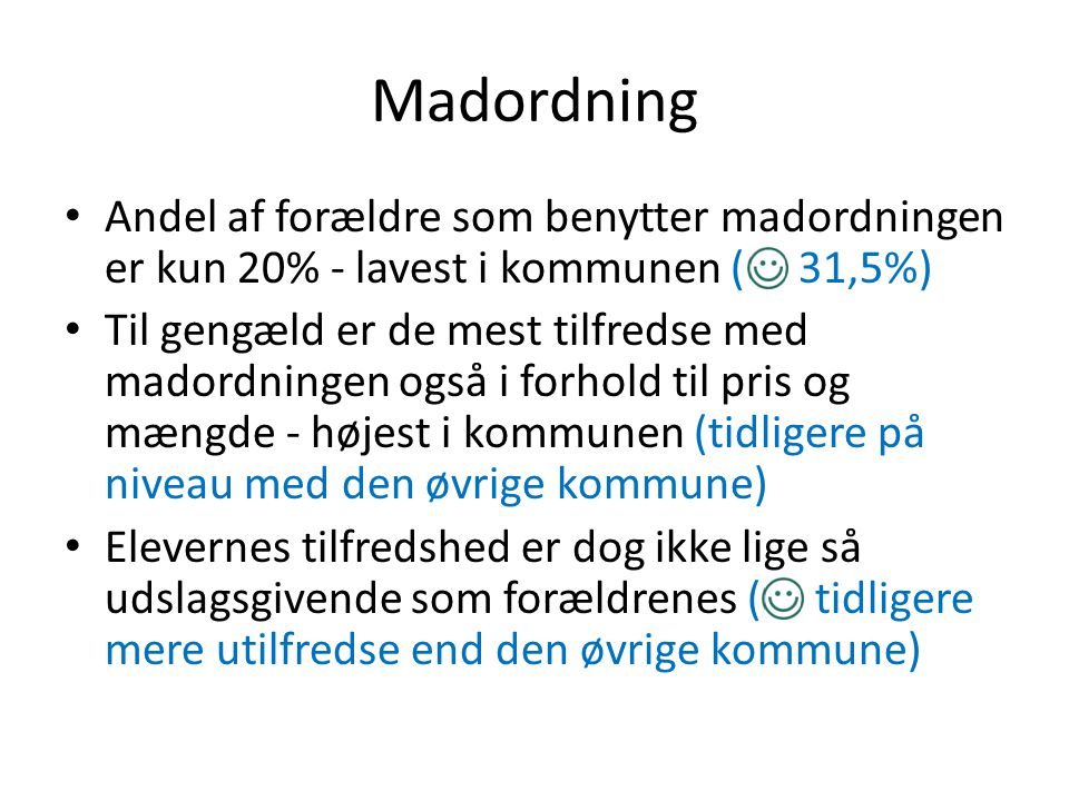Madordning Andel af forældre som benytter madordningen er kun 20% - lavest i kommunen ( 31,5%)