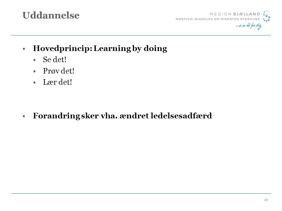 Uddannelse Hovedprincip: Learning by doing Se det! Prøv det! Lær det!