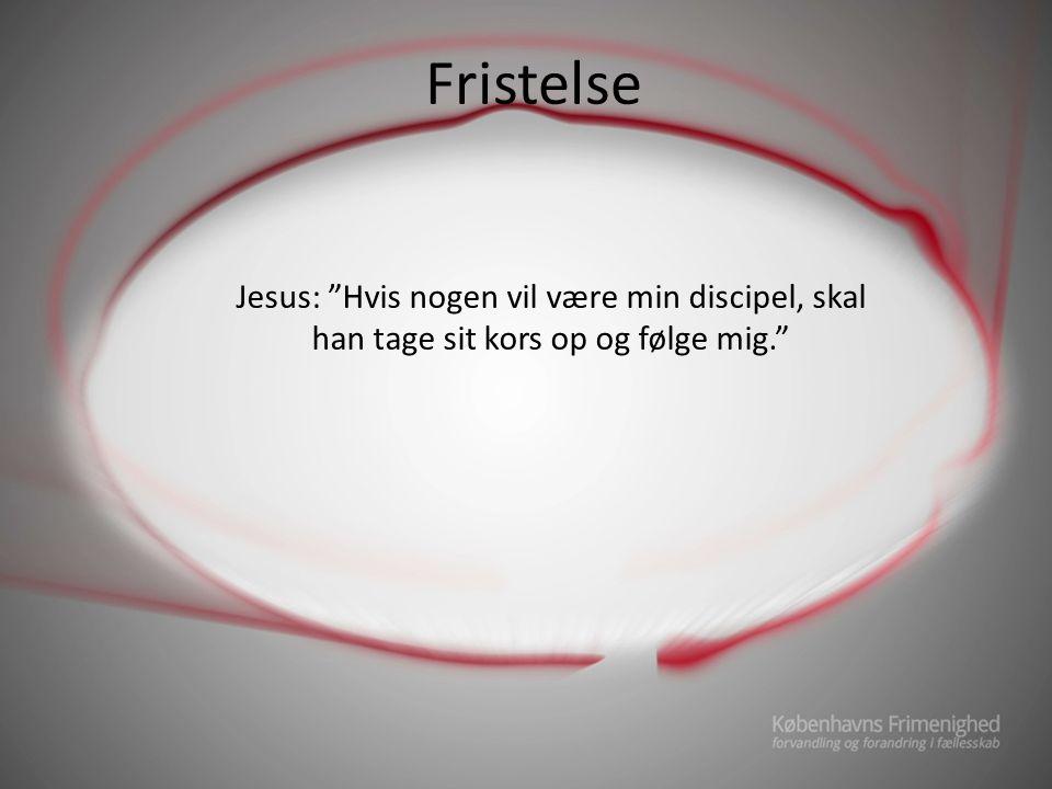 Fristelse Jesus: Hvis nogen vil være min discipel, skal han tage sit kors op og følge mig.