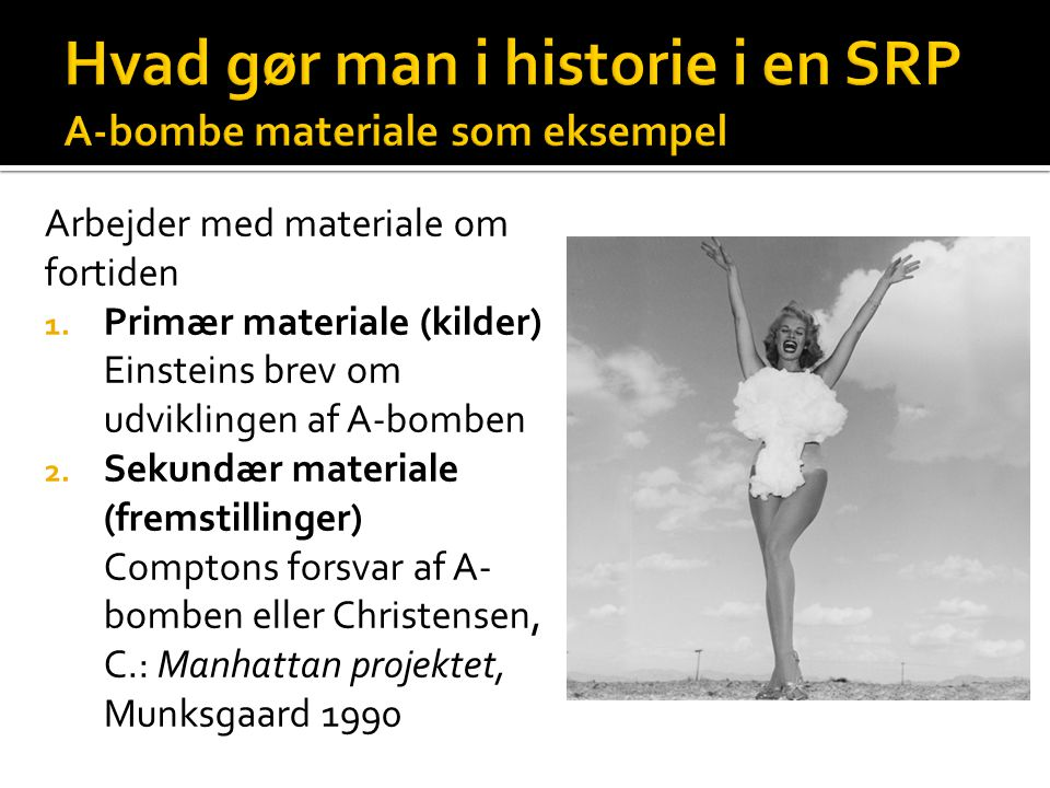 Hvad gør man i historie i en SRP A-bombe materiale som eksempel