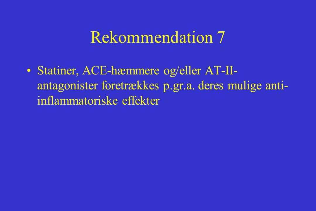 Rekommendation 7 Statiner, ACE-hæmmere og/eller AT-II-antagonister foretrækkes p.gr.a.