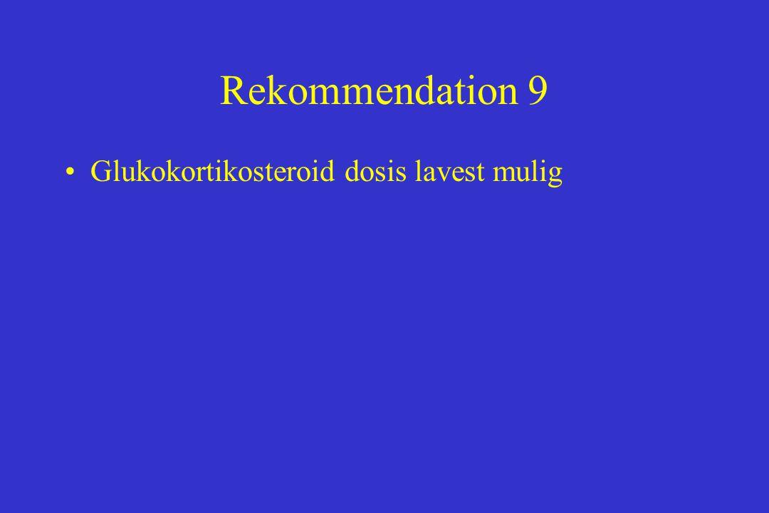 Rekommendation 9 Glukokortikosteroid dosis lavest mulig