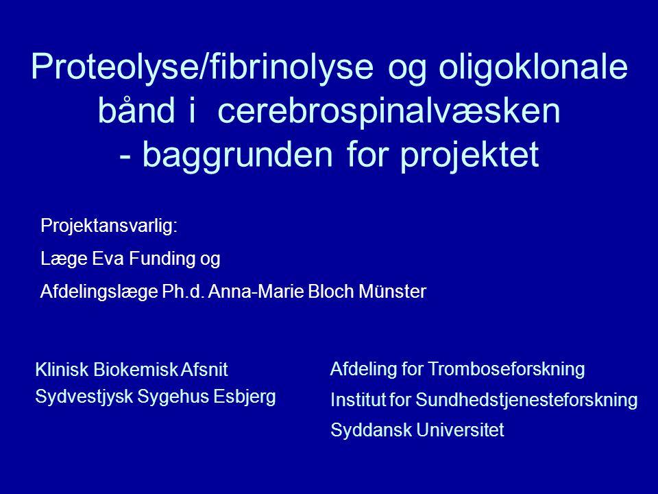 Proteolyse/fibrinolyse og oligoklonale bånd i cerebrospinalvæsken - baggrunden for projektet