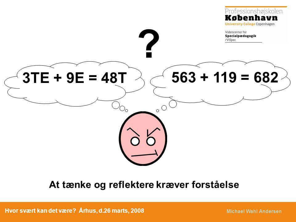 3TE + 9E = 48T. 563 + 119 = 682. At tænke og reflektere kræver forståelse.