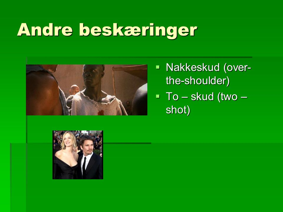 Andre beskæringer Nakkeskud (over-the-shoulder) To – skud (two – shot)
