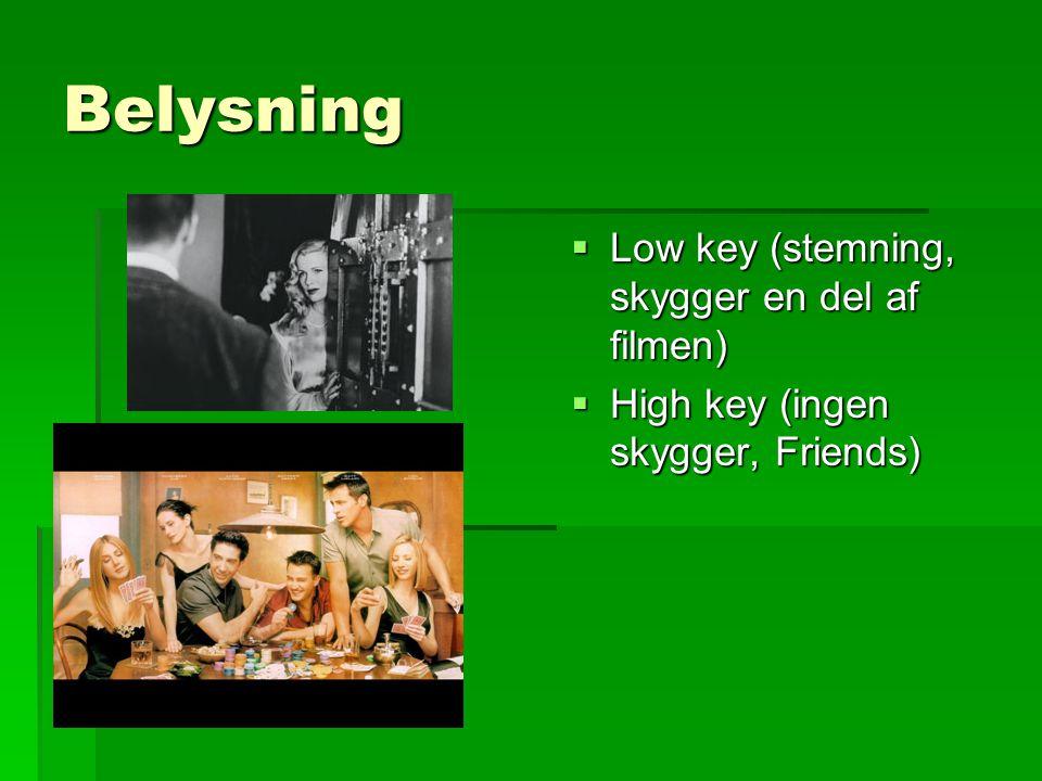 Belysning Low key (stemning, skygger en del af filmen)