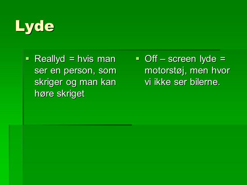 Lyde Reallyd = hvis man ser en person, som skriger og man kan høre skriget.