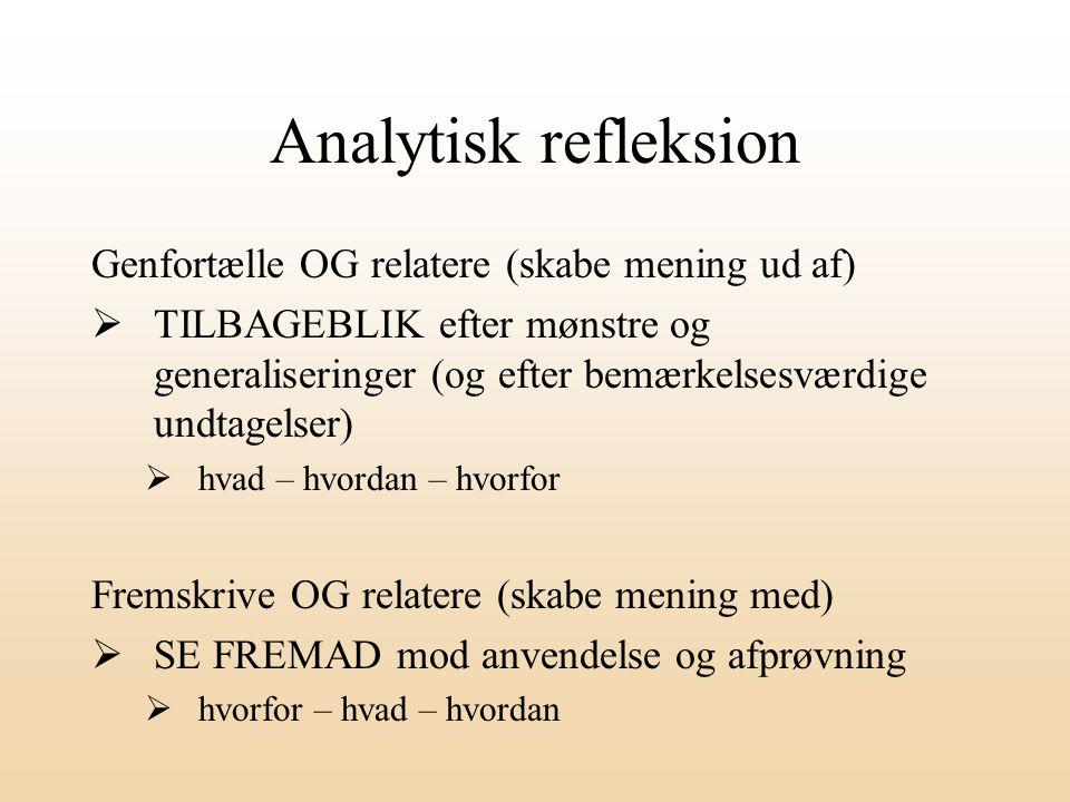 Analytisk refleksion Genfortælle OG relatere (skabe mening ud af)