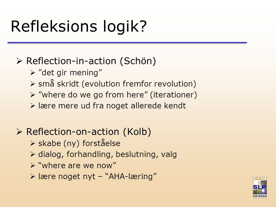 Refleksions logik Reflection-in-action (Schön)
