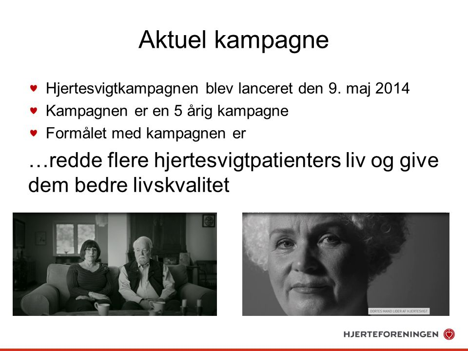 Aktuel kampagne Hjertesvigtkampagnen blev lanceret den 9. maj 2014. Kampagnen er en 5 årig kampagne.