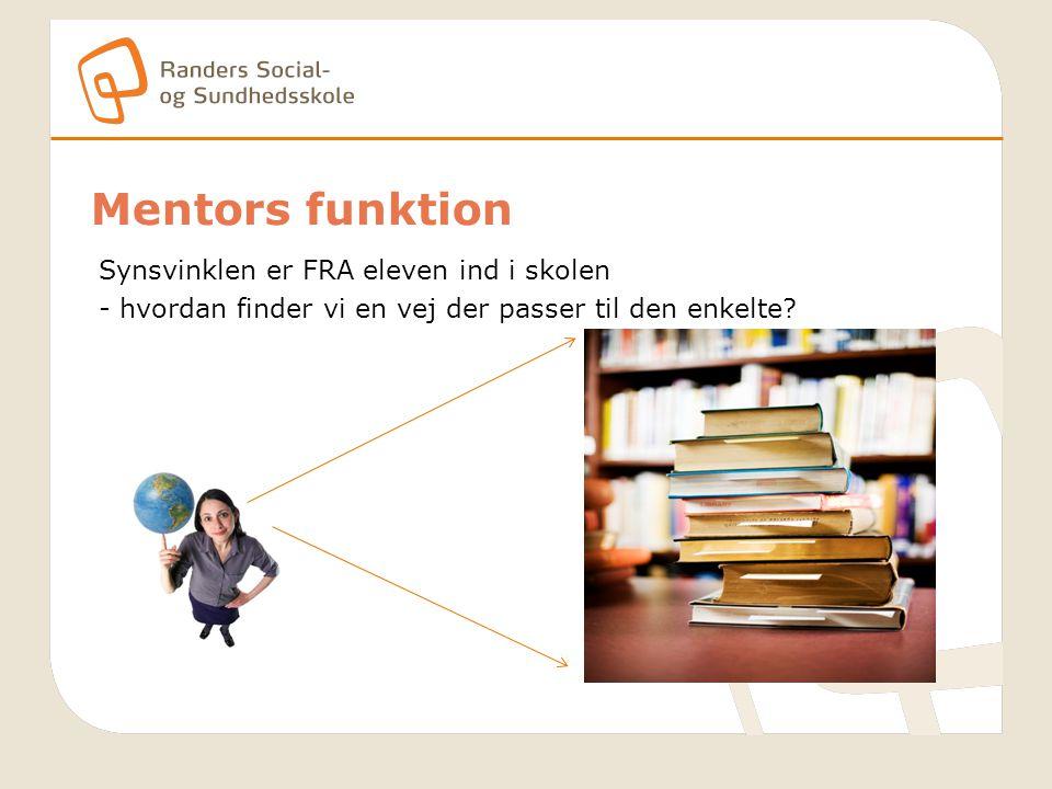 Mentors funktion Synsvinklen er FRA eleven ind i skolen - hvordan finder vi en vej der passer til den enkelte.
