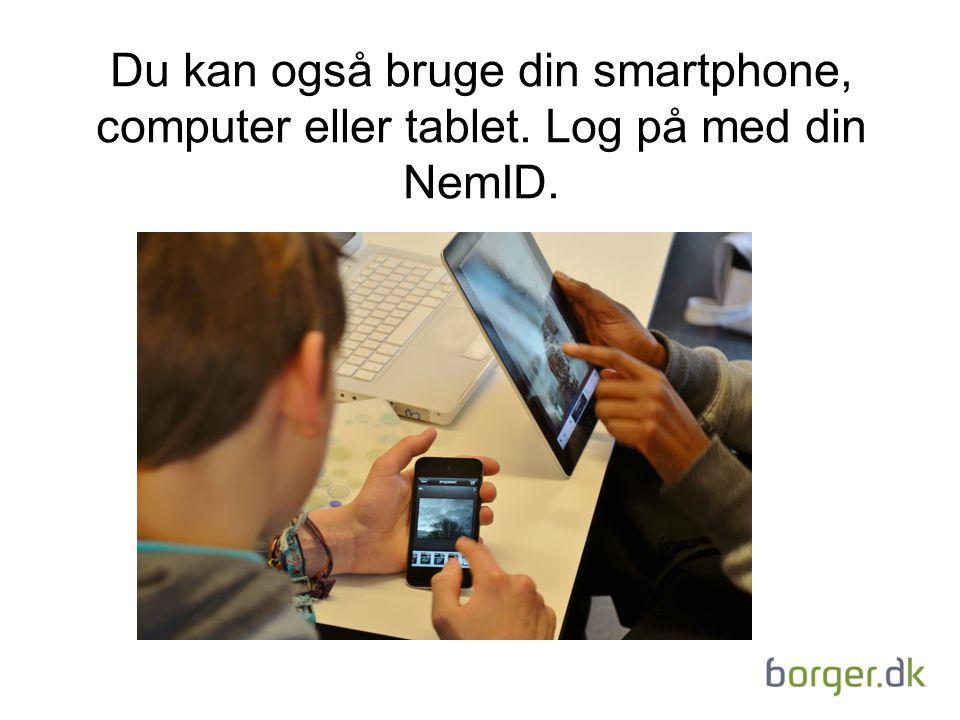 Du kan også bruge din smartphone, computer eller tablet