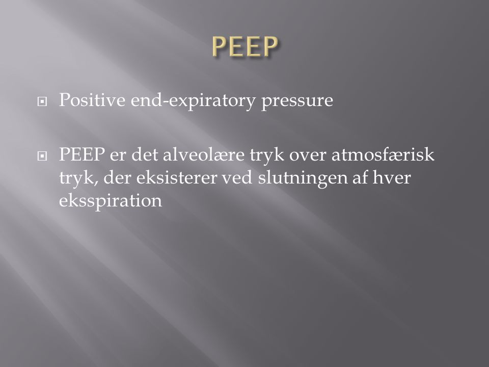 PEEP Positive end-expiratory pressure