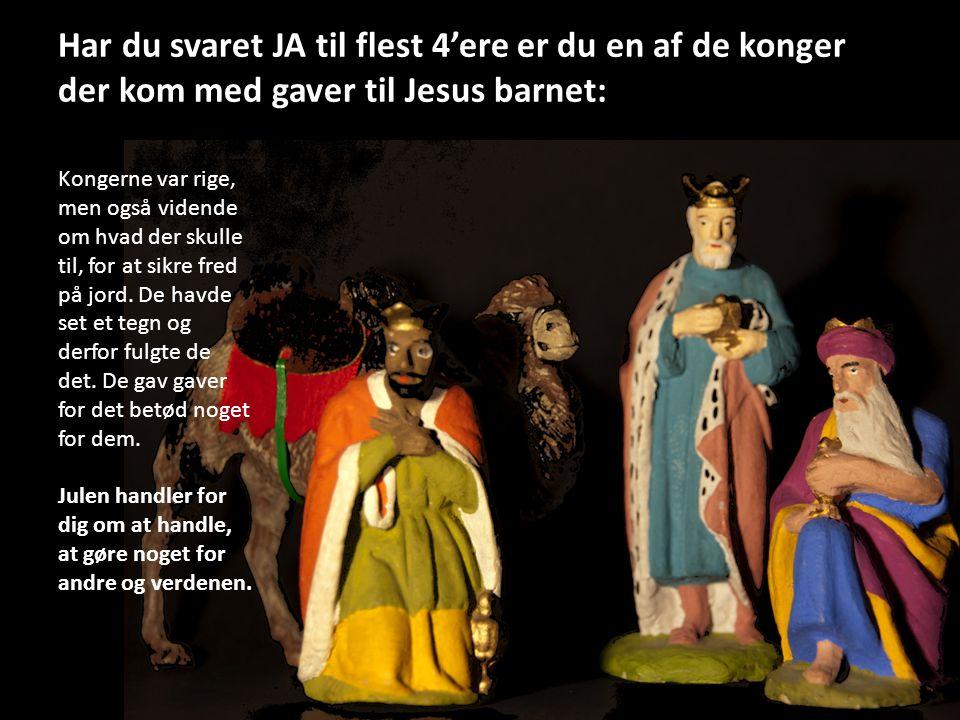 Har du svaret JA til flest 4'ere er du en af de konger der kom med gaver til Jesus barnet: