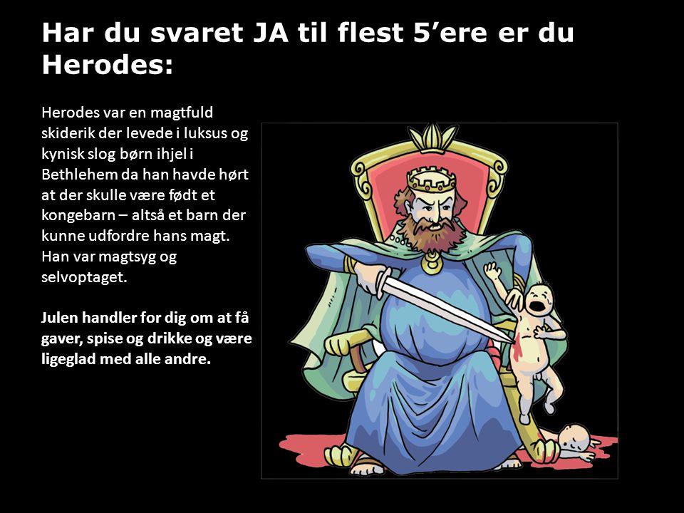Har du svaret JA til flest 5'ere er du Herodes: