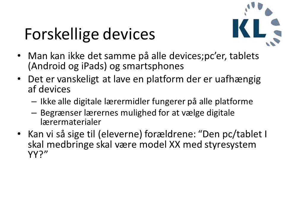 Forskellige devices Man kan ikke det samme på alle devices;pc'er, tablets (Android og iPads) og smartsphones.