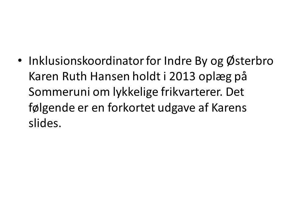Inklusionskoordinator for Indre By og Østerbro Karen Ruth Hansen holdt i 2013 oplæg på Sommeruni om lykkelige frikvarterer.