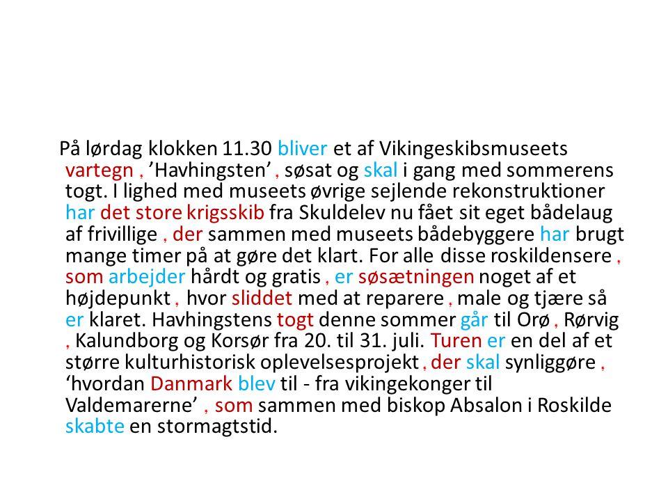 På lørdag klokken 11.30 bliver et af Vikingeskibsmuseets vartegn , 'Havhingsten' , søsat og skal i gang med sommerens togt.