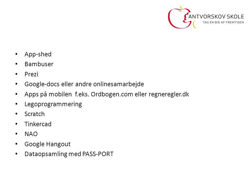 App-shed Bambuser. Prezi. Google-docs eller andre onlinesamarbejde. Apps på mobilen f.eks. Ordbogen.com eller regneregler.dk.