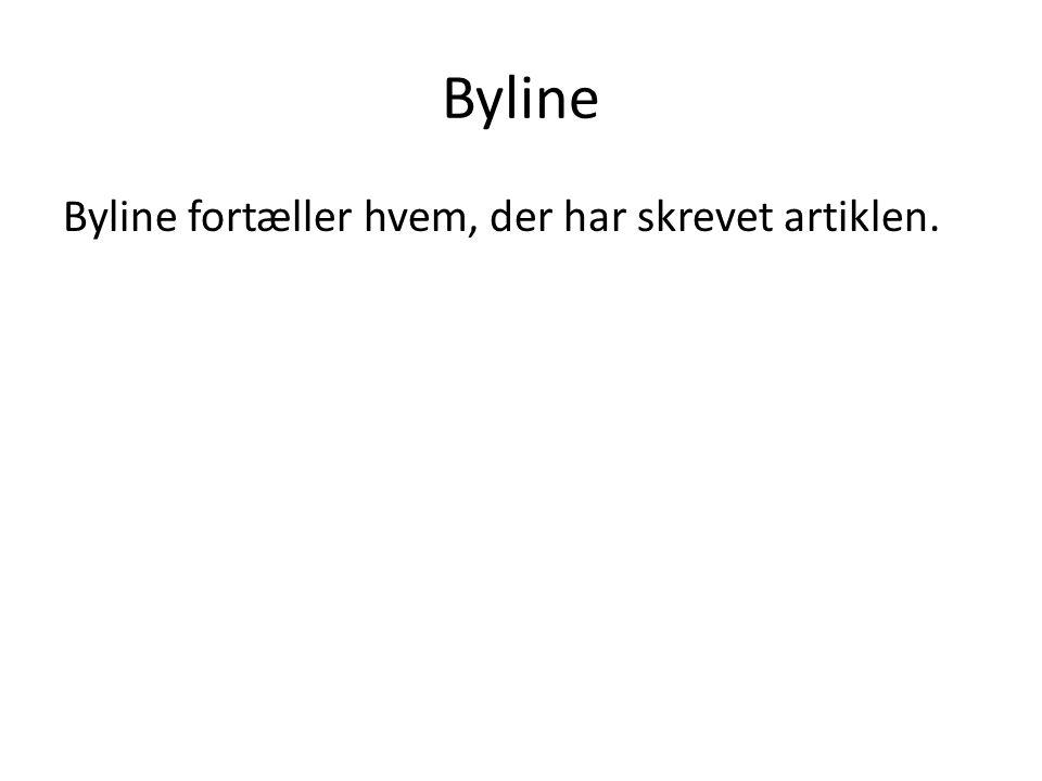 Byline Byline fortæller hvem, der har skrevet artiklen.